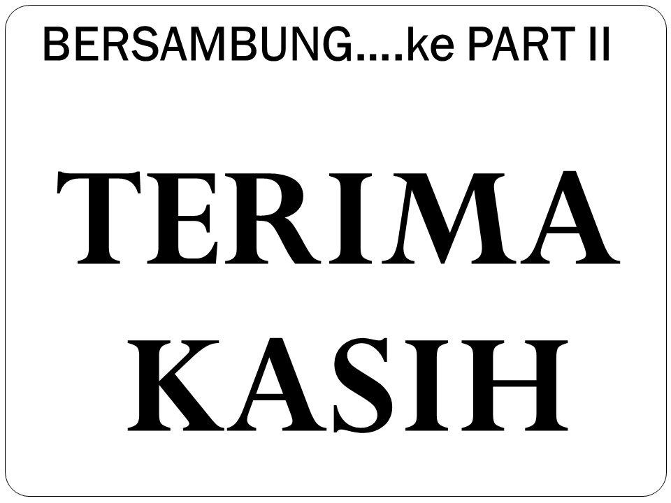 BERSAMBUNG….ke PART II TERIMA KASIH