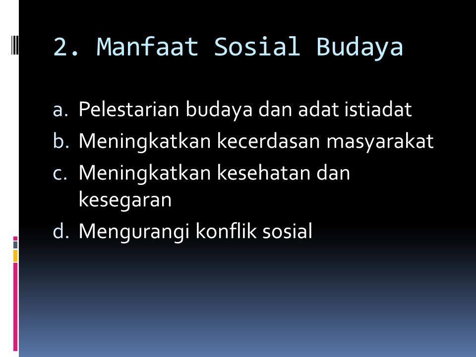 2. Manfaat Sosial Budaya Pelestarian budaya dan adat istiadat
