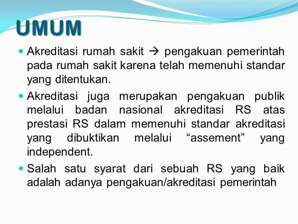 UMUM Akreditasi rumah sakit  pengakuan pemerintah pada rumah sakit karena telah memenuhi standar yang ditentukan.