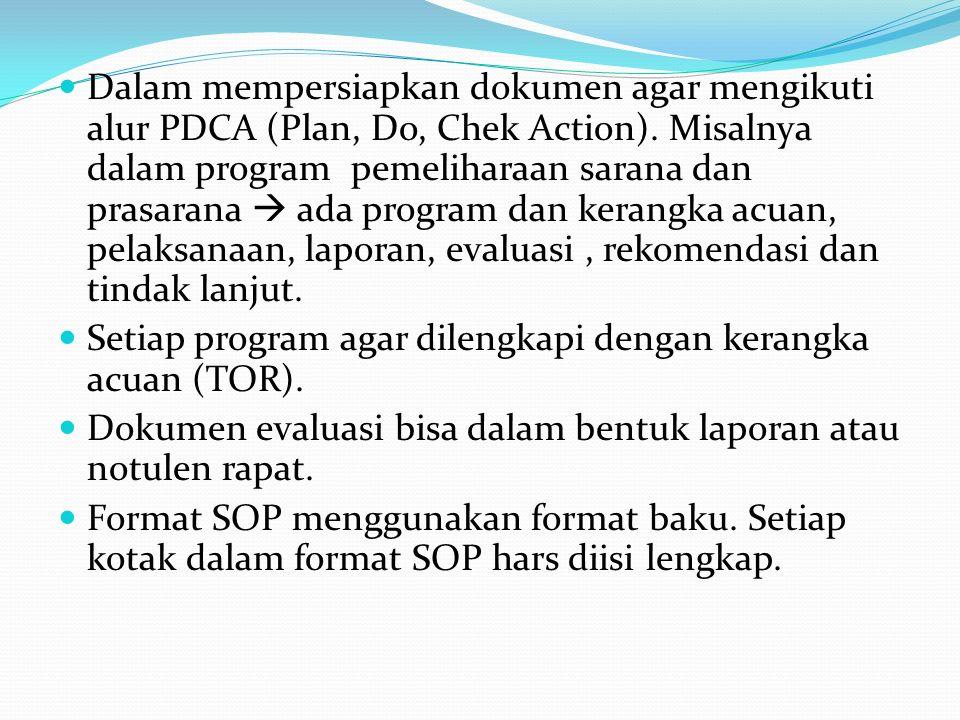 Dalam mempersiapkan dokumen agar mengikuti alur PDCA (Plan, Do, Chek Action). Misalnya dalam program pemeliharaan sarana dan prasarana  ada program dan kerangka acuan, pelaksanaan, laporan, evaluasi , rekomendasi dan tindak lanjut.