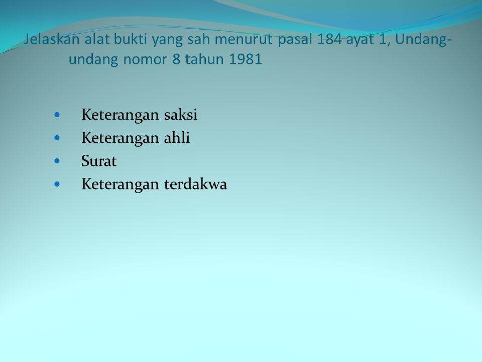 Jelaskan alat bukti yang sah menurut pasal 184 ayat 1, Undang-undang nomor 8 tahun 1981