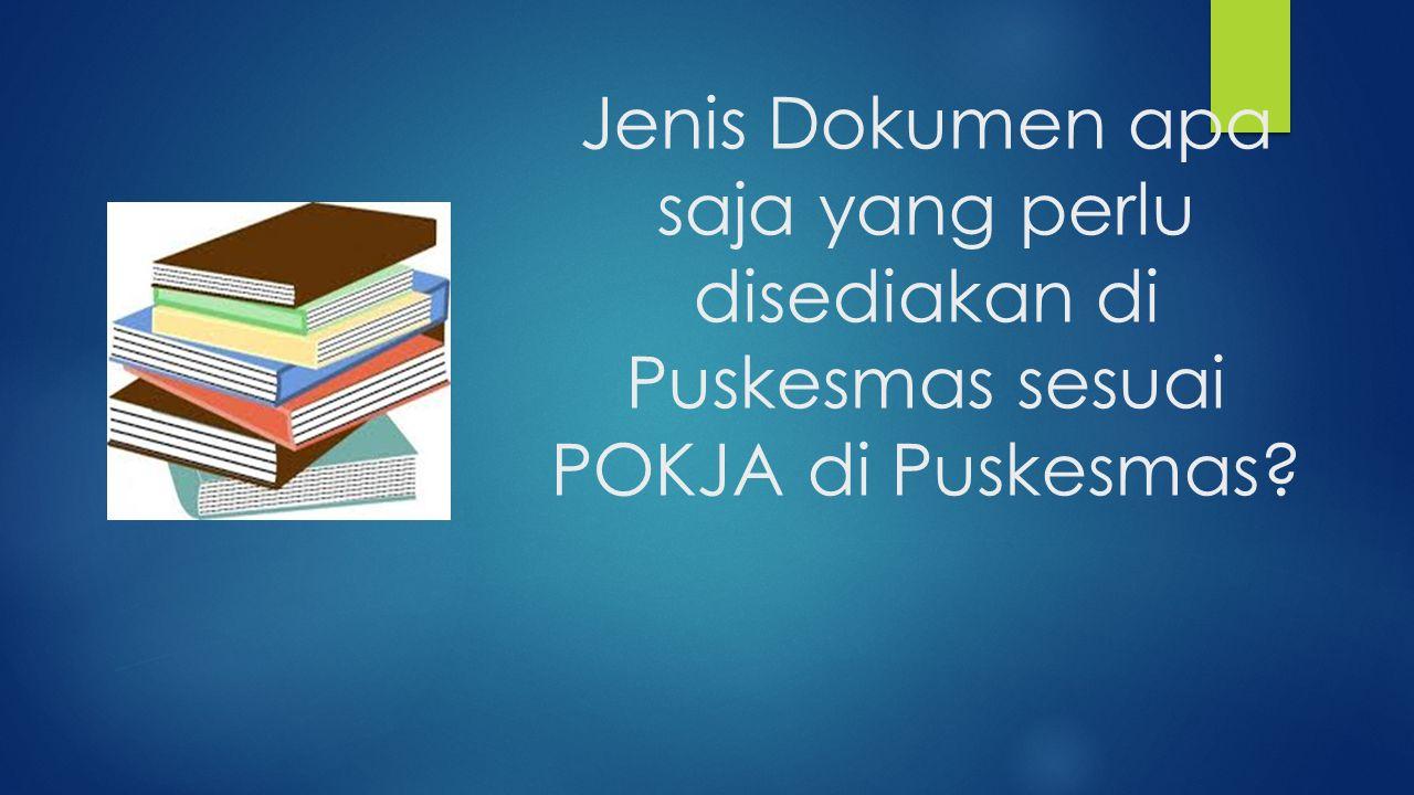 Jenis Dokumen apa saja yang perlu disediakan di Puskesmas sesuai POKJA di Puskesmas