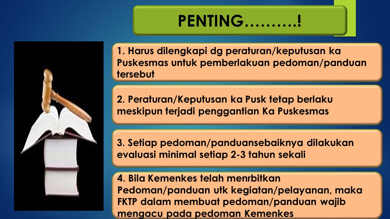 PENTING……….! 1. Harus dilengkapi dg peraturan/keputusan ka Puskesmas untuk pemberlakuan pedoman/panduan tersebut.