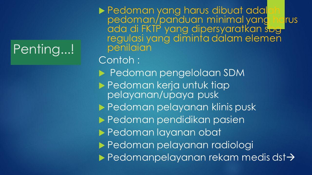 Pedoman yang harus dibuat adalah pedoman/panduan minimal yang harus ada di FKTP yang dipersyaratkan sbg regulasi yang diminta dalam elemen penilaian