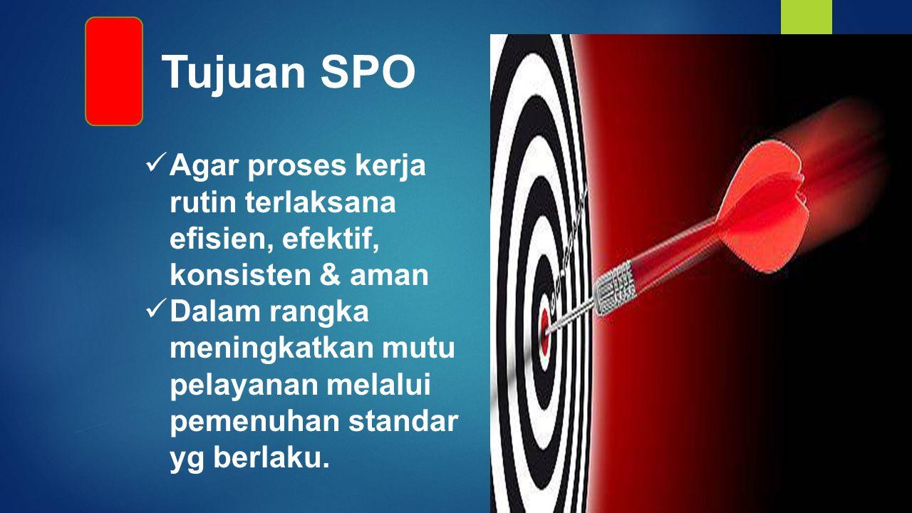 Tujuan SPO Agar proses kerja rutin terlaksana efisien, efektif, konsisten & aman.