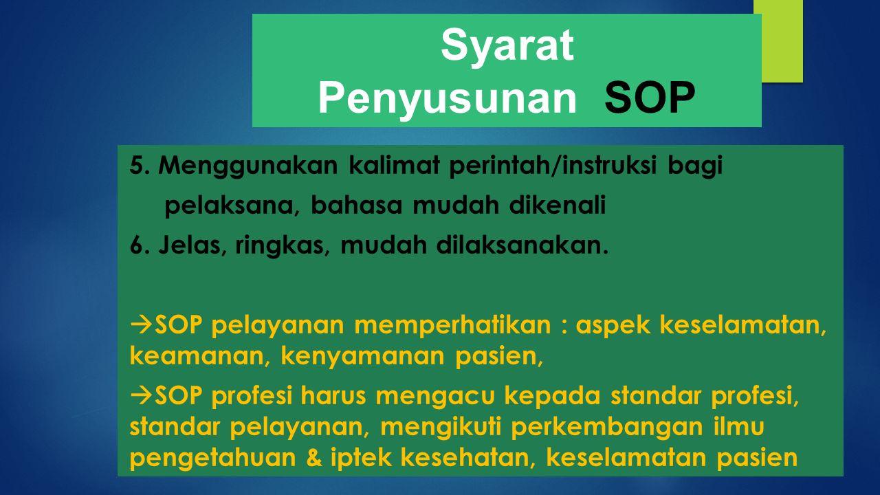 Syarat Penyusunan SOP 5. Menggunakan kalimat perintah/instruksi bagi