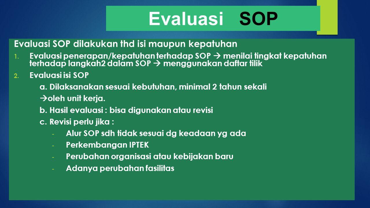 Evaluasi SOP Evaluasi SOP dilakukan thd isi maupun kepatuhan