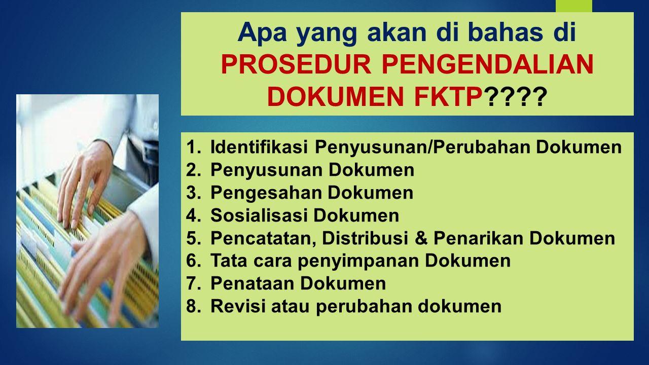 Apa yang akan di bahas di PROSEDUR PENGENDALIAN DOKUMEN FKTP
