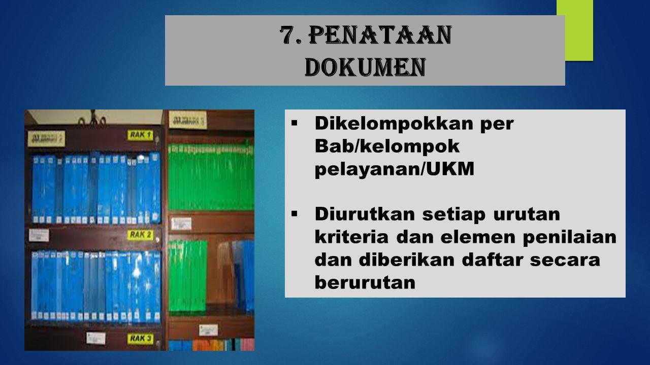 7. Penataan dokumen Dikelompokkan per Bab/kelompok pelayanan/UKM