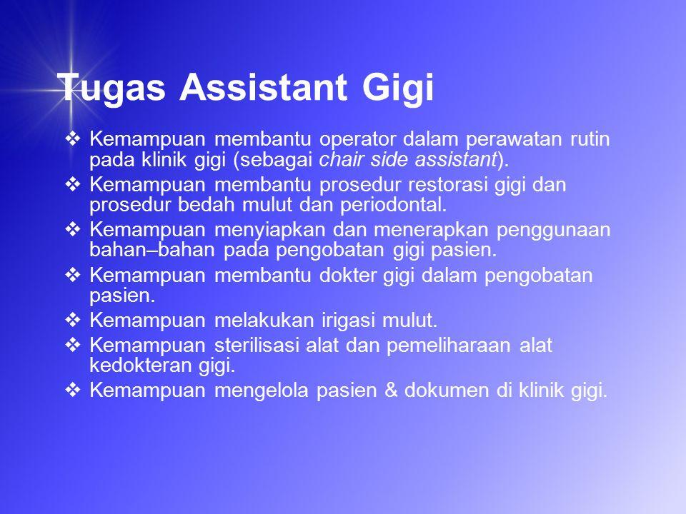 Tugas Assistant Gigi Kemampuan membantu operator dalam perawatan rutin pada klinik gigi (sebagai chair side assistant).