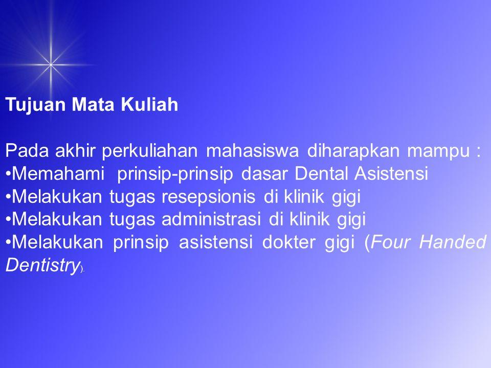 Tujuan Mata Kuliah Pada akhir perkuliahan mahasiswa diharapkan mampu : Memahami prinsip-prinsip dasar Dental Asistensi.