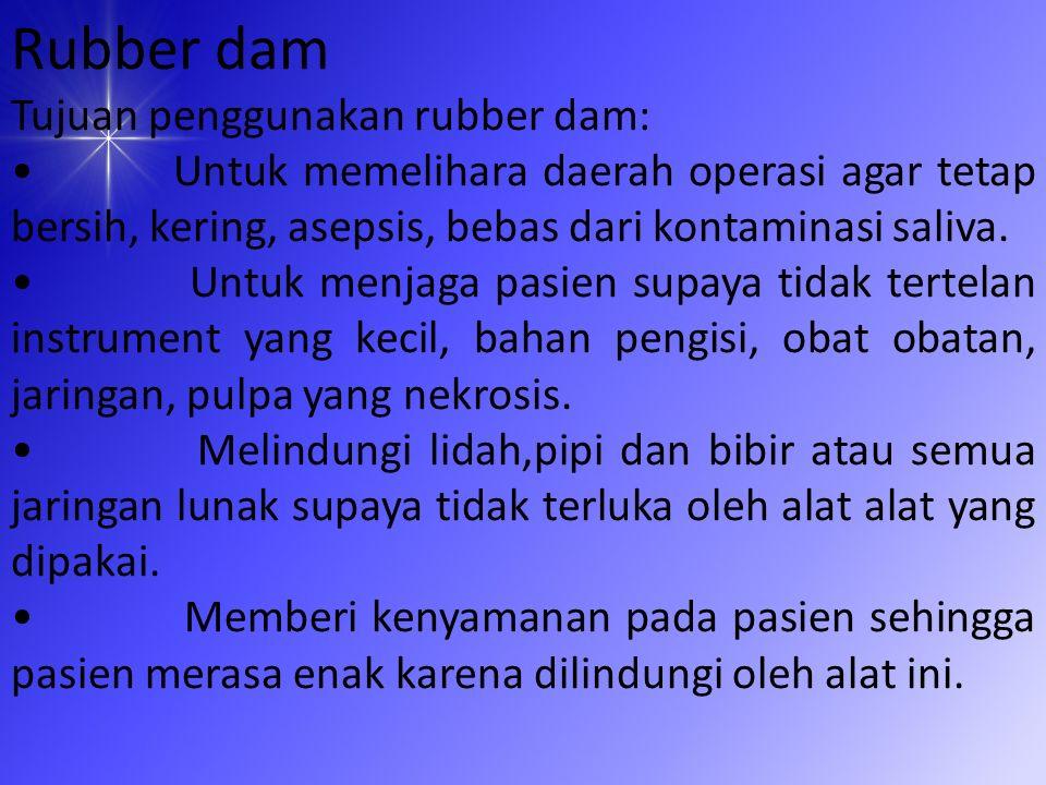 Rubber dam Tujuan penggunakan rubber dam: