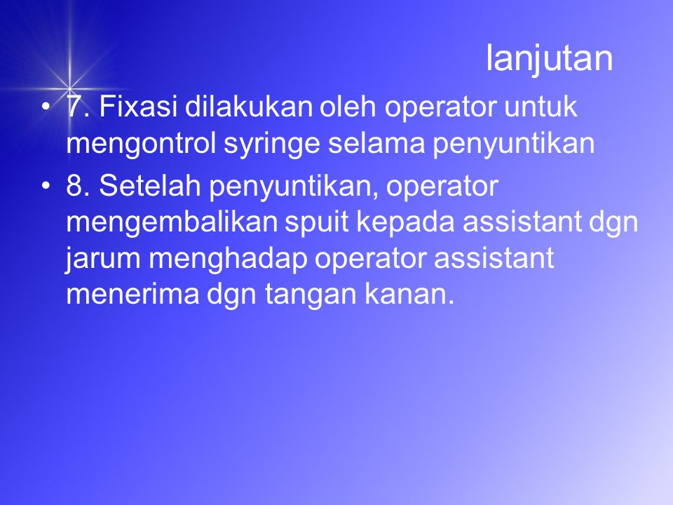 lanjutan 7. Fixasi dilakukan oleh operator untuk mengontrol syringe selama penyuntikan.