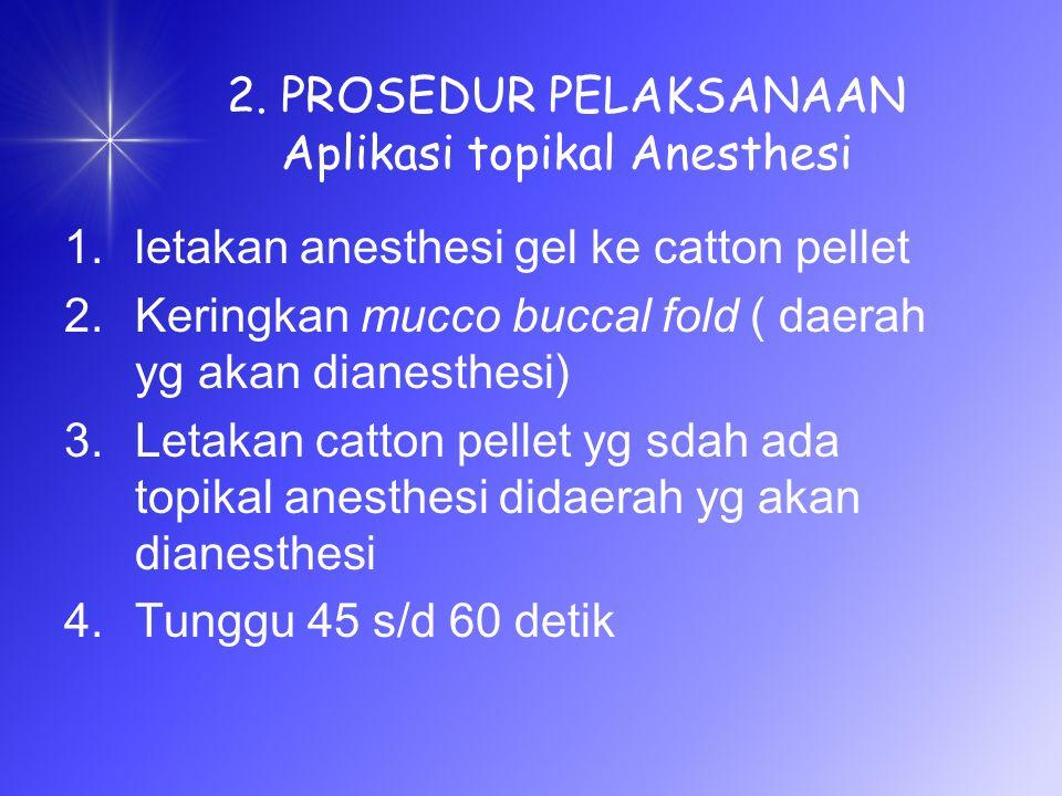 2. PROSEDUR PELAKSANAAN Aplikasi topikal Anesthesi