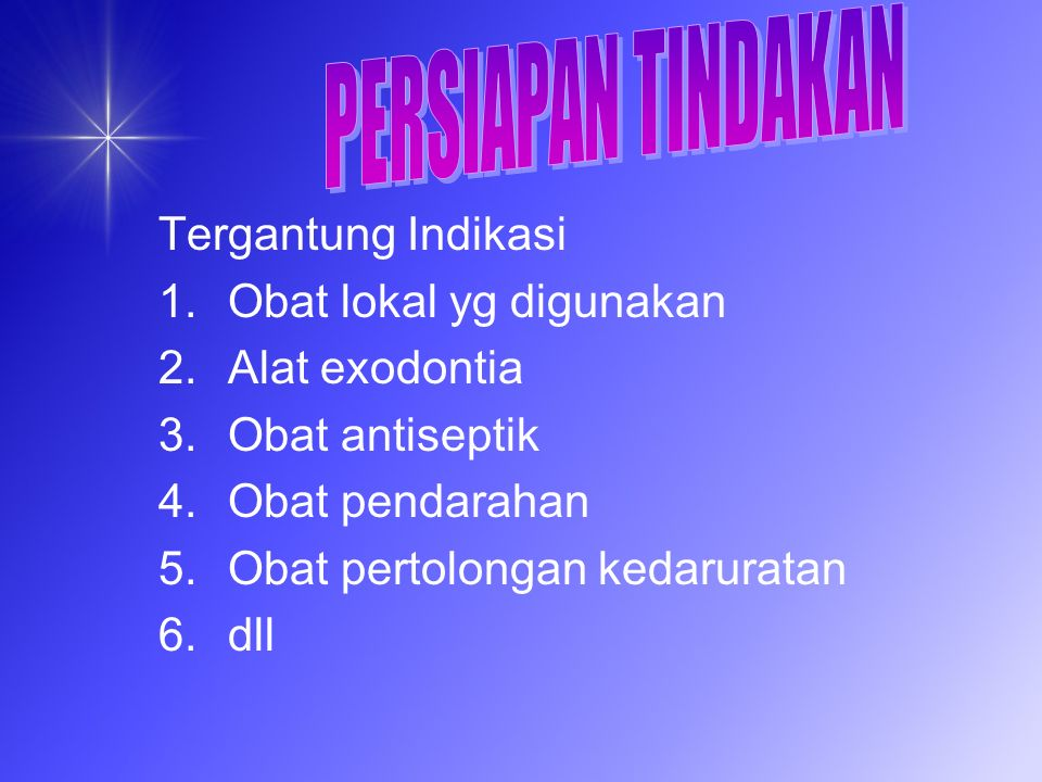 PERSIAPAN TINDAKAN Tergantung Indikasi. Obat lokal yg digunakan. Alat exodontia. Obat antiseptik.
