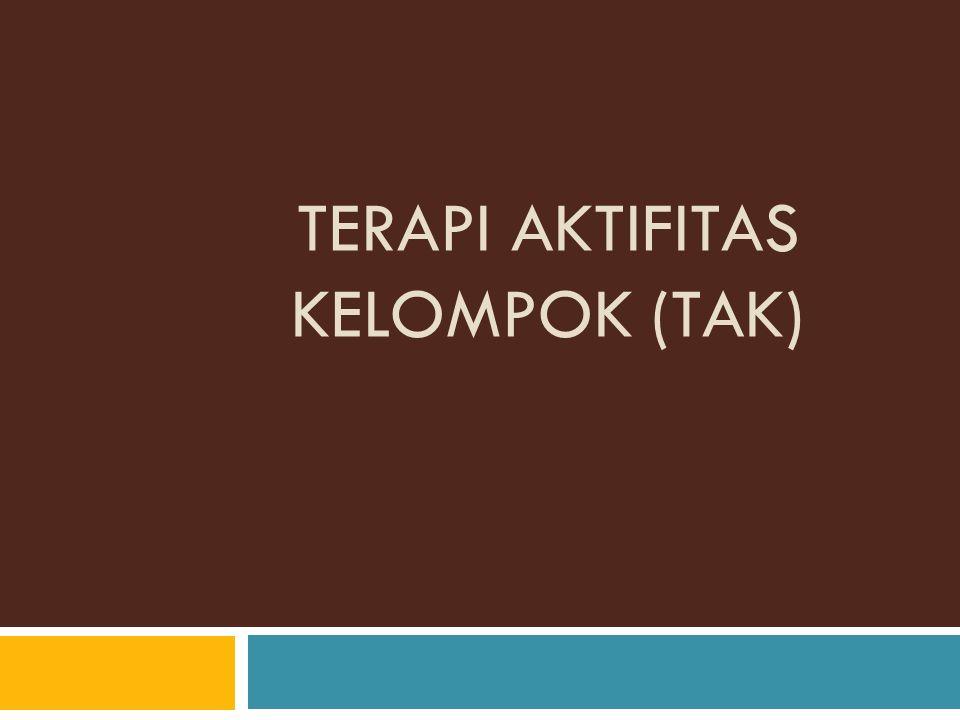 TERAPI AKTIFITAS KELOMPOK (TAK)
