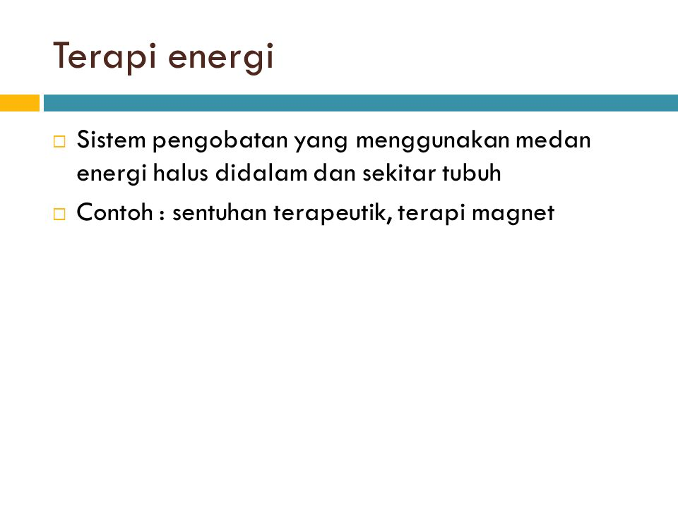 Terapi energi Sistem pengobatan yang menggunakan medan energi halus didalam dan sekitar tubuh.