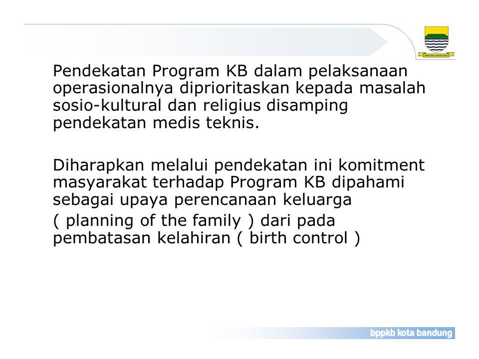 Pendekatan Program KB dalam pelaksanaan operasionalnya diprioritaskan kepada masalah sosio-kultural dan religius disamping pendekatan medis teknis.