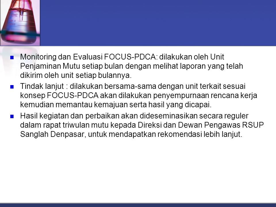Monitoring dan Evaluasi FOCUS-PDCA: dilakukan oleh Unit Penjaminan Mutu setiap bulan dengan melihat laporan yang telah dikirim oleh unit setiap bulannya.