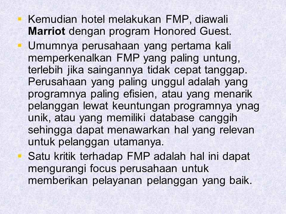 Kemudian hotel melakukan FMP, diawali Marriot dengan program Honored Guest.
