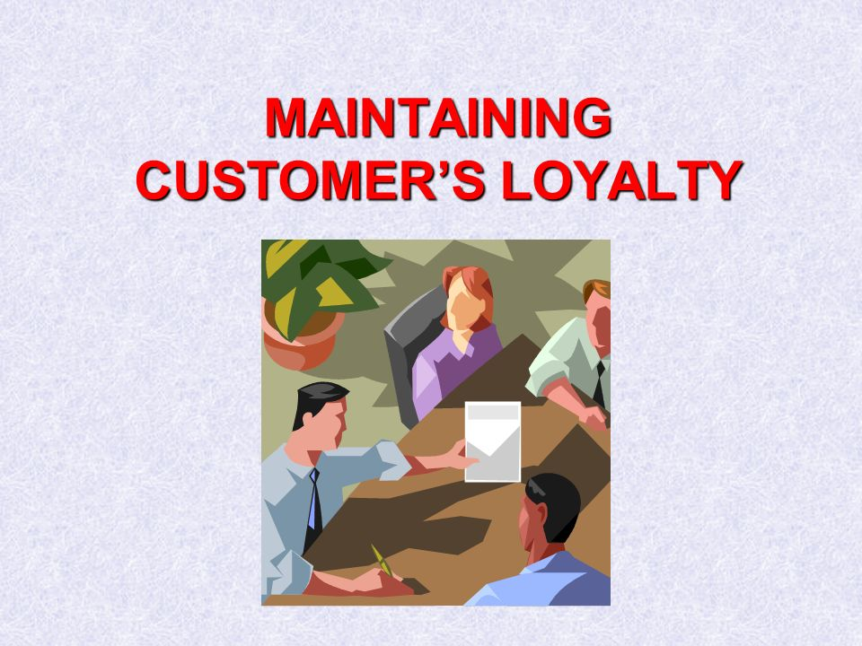 MAINTAINING CUSTOMER'S LOYALTY