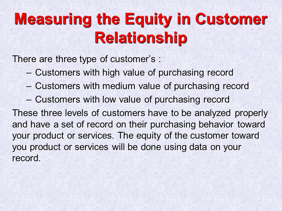 Measuring the Equity in Customer Relationship