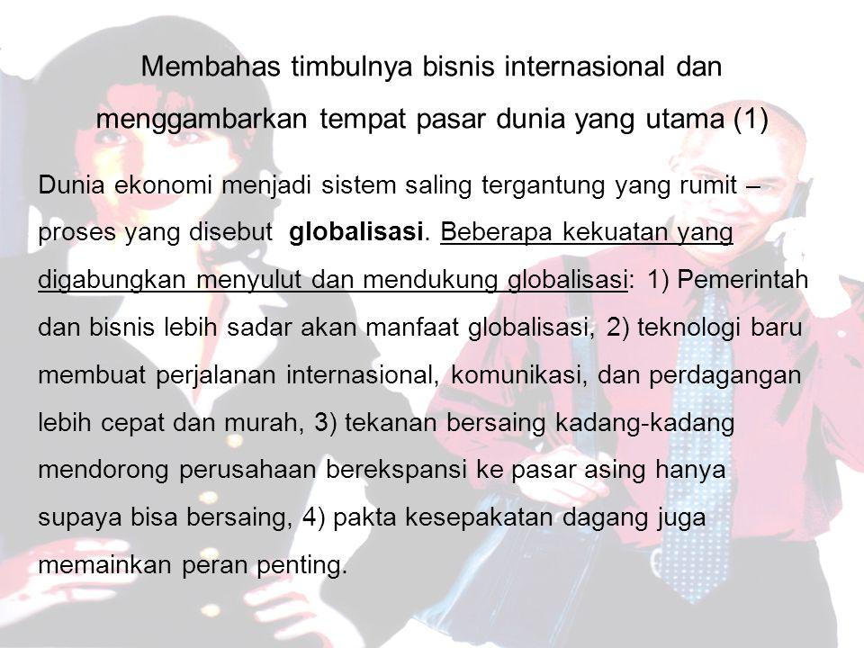 Membahas timbulnya bisnis internasional dan menggambarkan tempat pasar dunia yang utama (1)