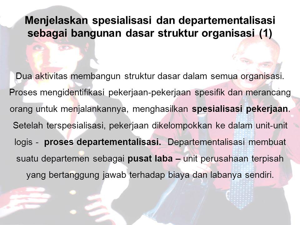 Menjelaskan spesialisasi dan departementalisasi sebagai bangunan dasar struktur organisasi (1)