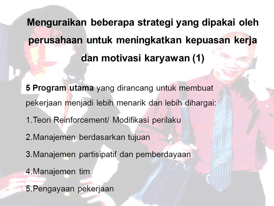 Menguraikan beberapa strategi yang dipakai oleh perusahaan untuk meningkatkan kepuasan kerja dan motivasi karyawan (1)
