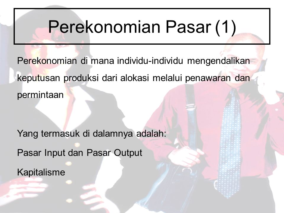Perekonomian Pasar (1) Perekonomian di mana individu-individu mengendalikan keputusan produksi dari alokasi melalui penawaran dan permintaan.