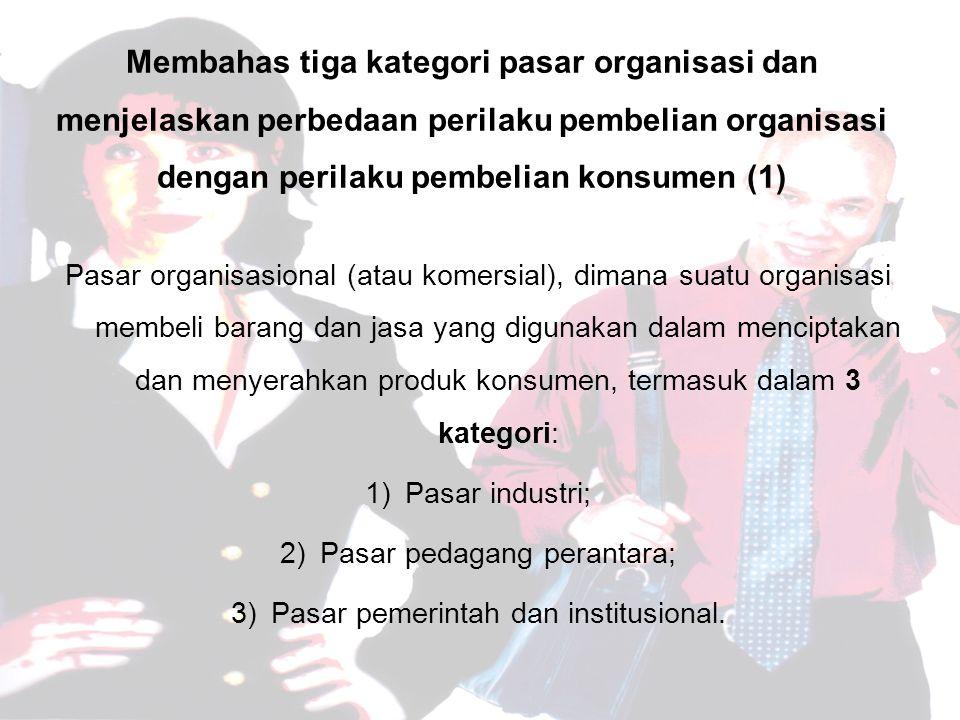 Membahas tiga kategori pasar organisasi dan menjelaskan perbedaan perilaku pembelian organisasi dengan perilaku pembelian konsumen (1)
