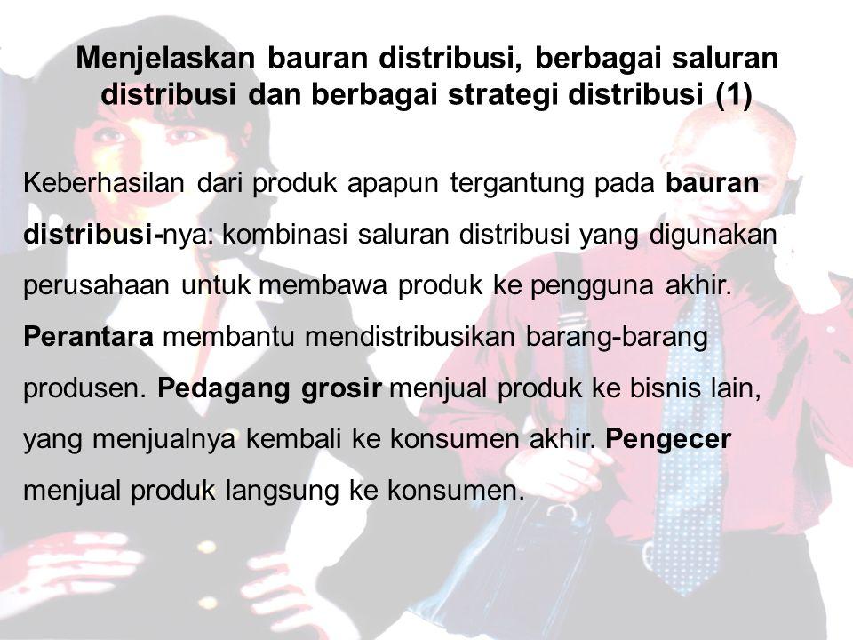 Menjelaskan bauran distribusi, berbagai saluran distribusi dan berbagai strategi distribusi (1)