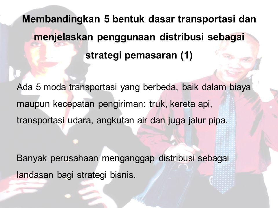Membandingkan 5 bentuk dasar transportasi dan menjelaskan penggunaan distribusi sebagai strategi pemasaran (1)