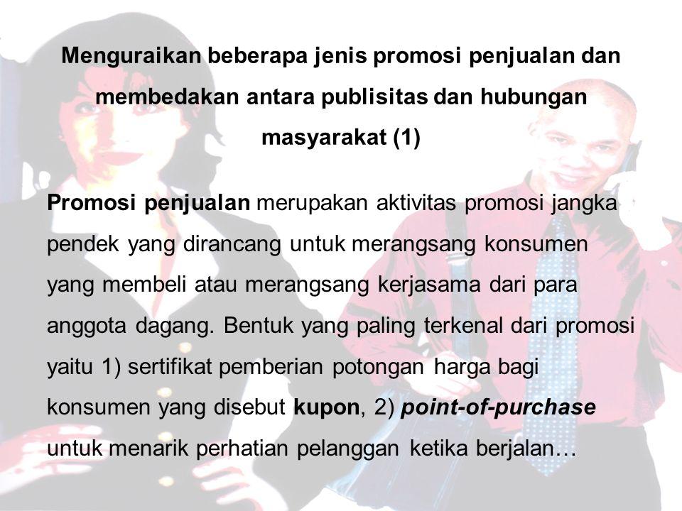Menguraikan beberapa jenis promosi penjualan dan membedakan antara publisitas dan hubungan masyarakat (1)
