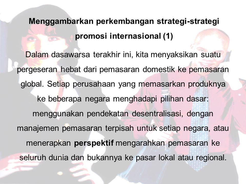 Menggambarkan perkembangan strategi-strategi promosi internasional (1)
