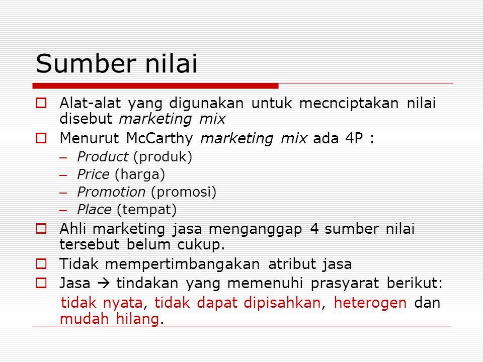 Sumber nilai Alat-alat yang digunakan untuk mecnciptakan nilai disebut marketing mix. Menurut McCarthy marketing mix ada 4P :
