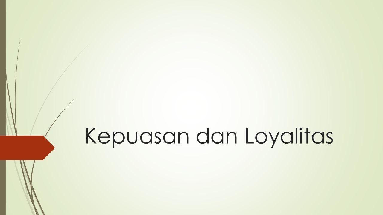 Kepuasan dan Loyalitas