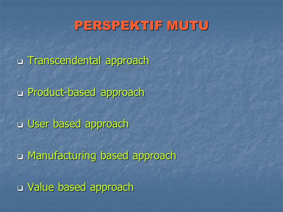PERSPEKTIF MUTU Transcendental approach Product-based approach