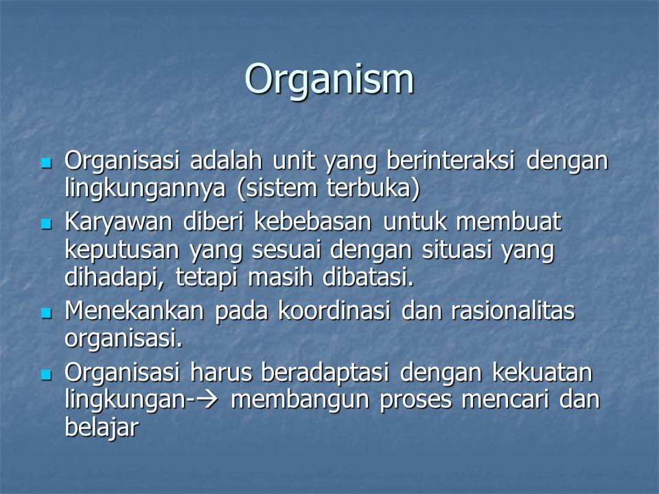 Organism Organisasi adalah unit yang berinteraksi dengan lingkungannya (sistem terbuka)
