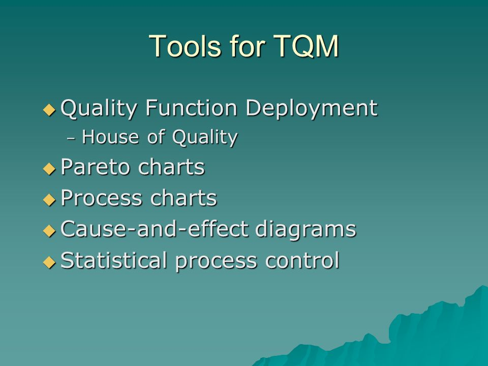 Tools for TQM Quality Function Deployment Pareto charts Process charts
