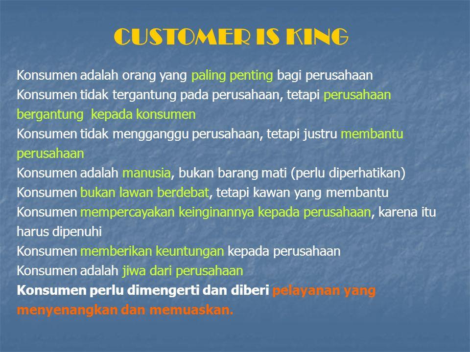 CUSTOMER IS KING Konsumen adalah orang yang paling penting bagi perusahaan.