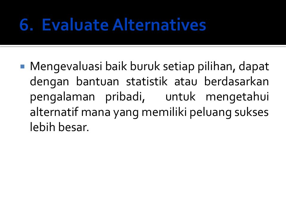 6. Evaluate Alternatives