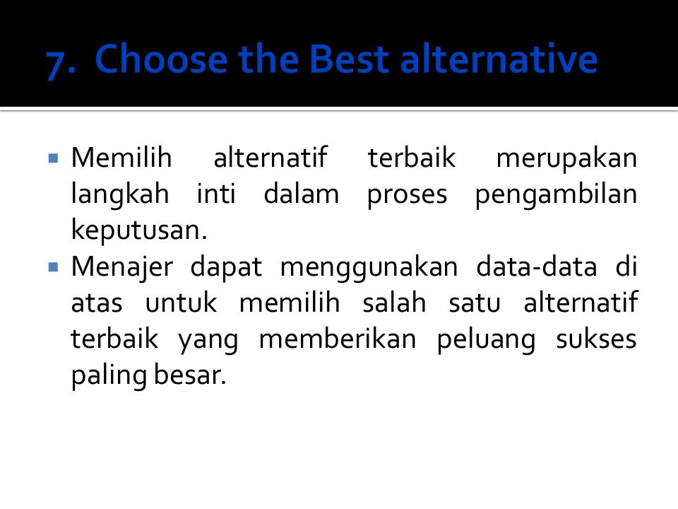 7. Choose the Best alternative