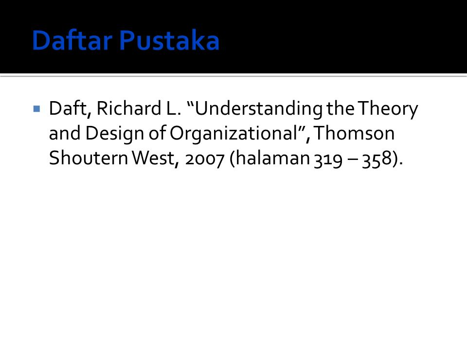 Daftar Pustaka Daft, Richard L.