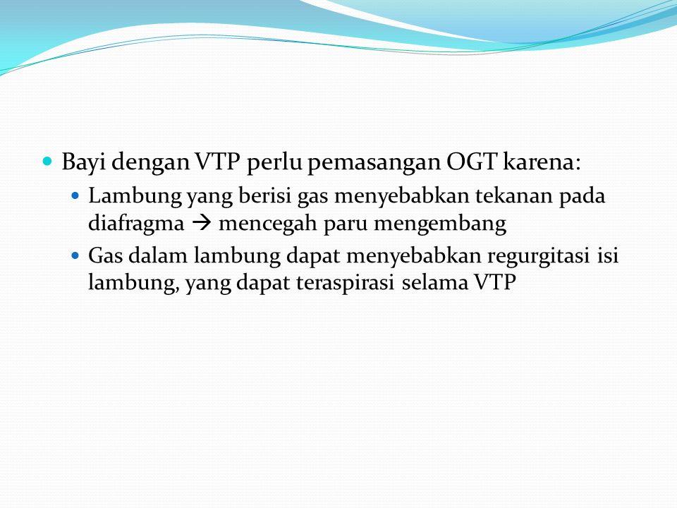 Bayi dengan VTP perlu pemasangan OGT karena: