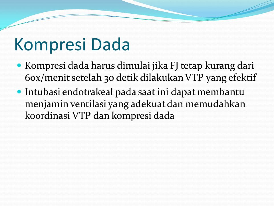 Kompresi Dada Kompresi dada harus dimulai jika FJ tetap kurang dari 60x/menit setelah 30 detik dilakukan VTP yang efektif.