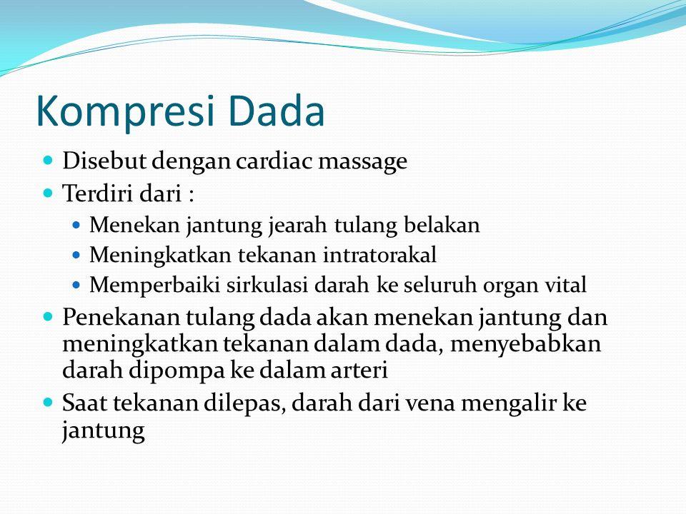 Kompresi Dada Disebut dengan cardiac massage Terdiri dari :