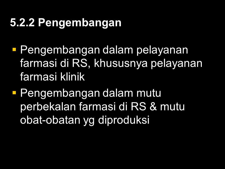 5.2.2 Pengembangan Pengembangan dalam pelayanan farmasi di RS, khususnya pelayanan farmasi klinik.