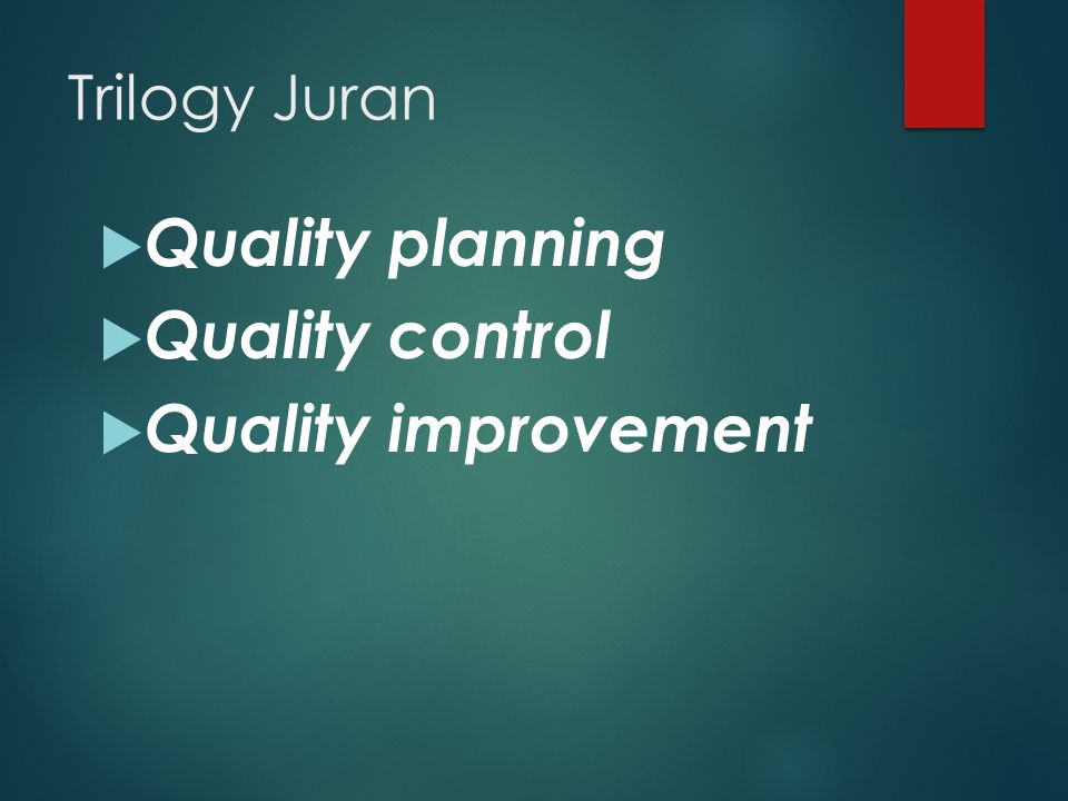 Trilogy Juran Quality planning Quality control Quality improvement