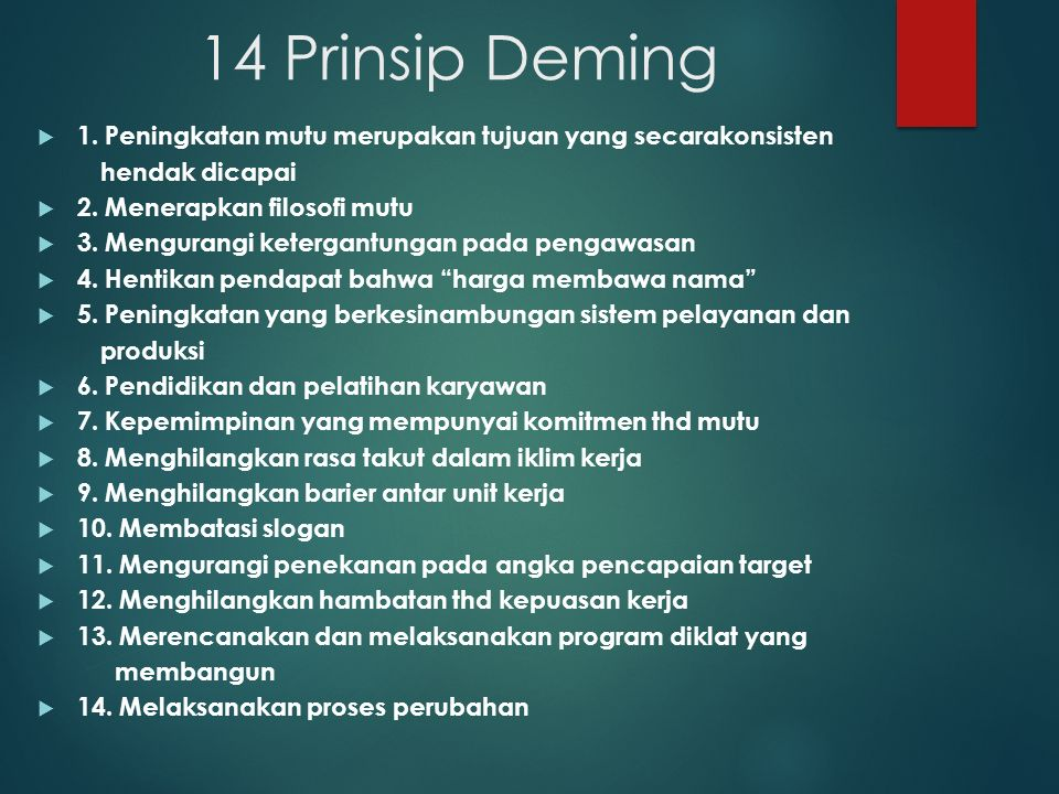 14 Prinsip Deming 1. Peningkatan mutu merupakan tujuan yang secarakonsisten. hendak dicapai. 2. Menerapkan filosofi mutu.